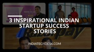3 Indian Startup Success Stories To Push You Forward In Life